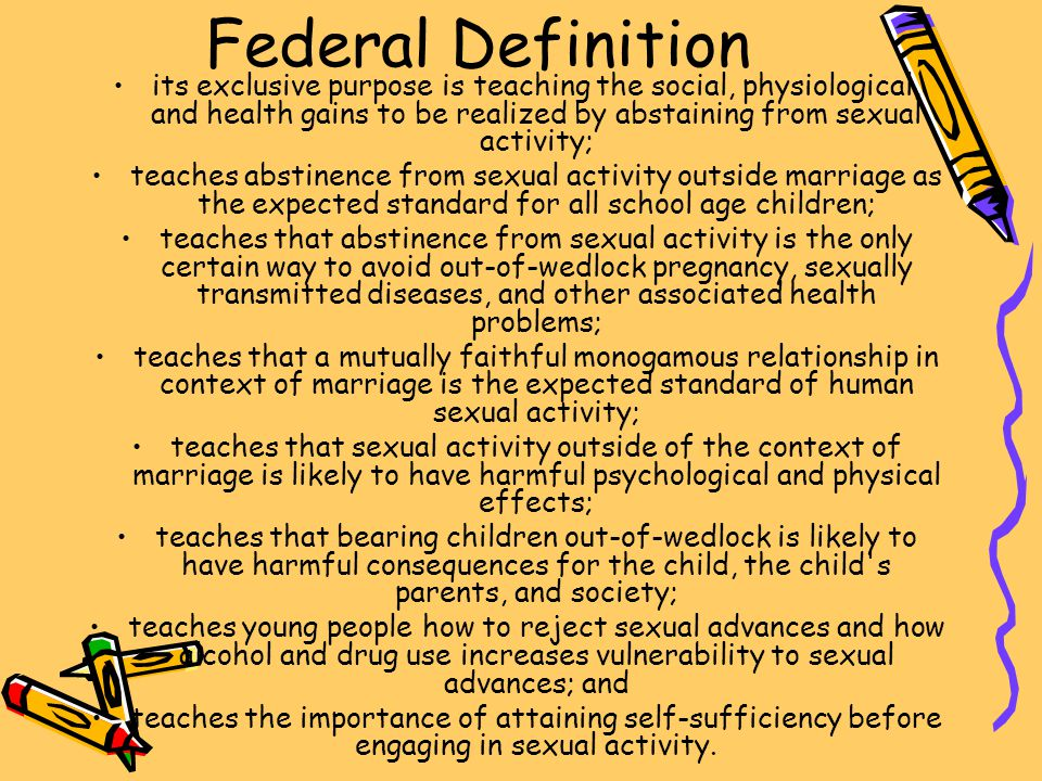 Federal Definition its exclusive purpose is teaching the social, physiological, and health gains to be realized by abstaining from sexual activity;