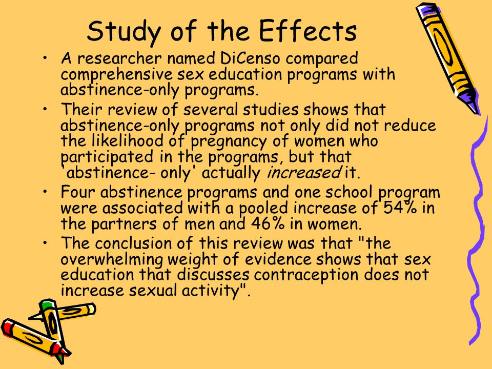 Study of the Effects A researcher named DiCenso compared comprehensive sex education programs with abstinence-only programs.
