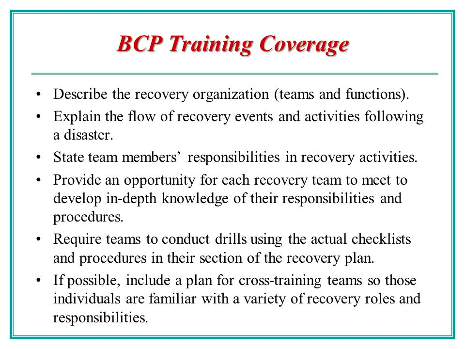 BCP Training Coverage Describe the recovery organization (teams and functions).