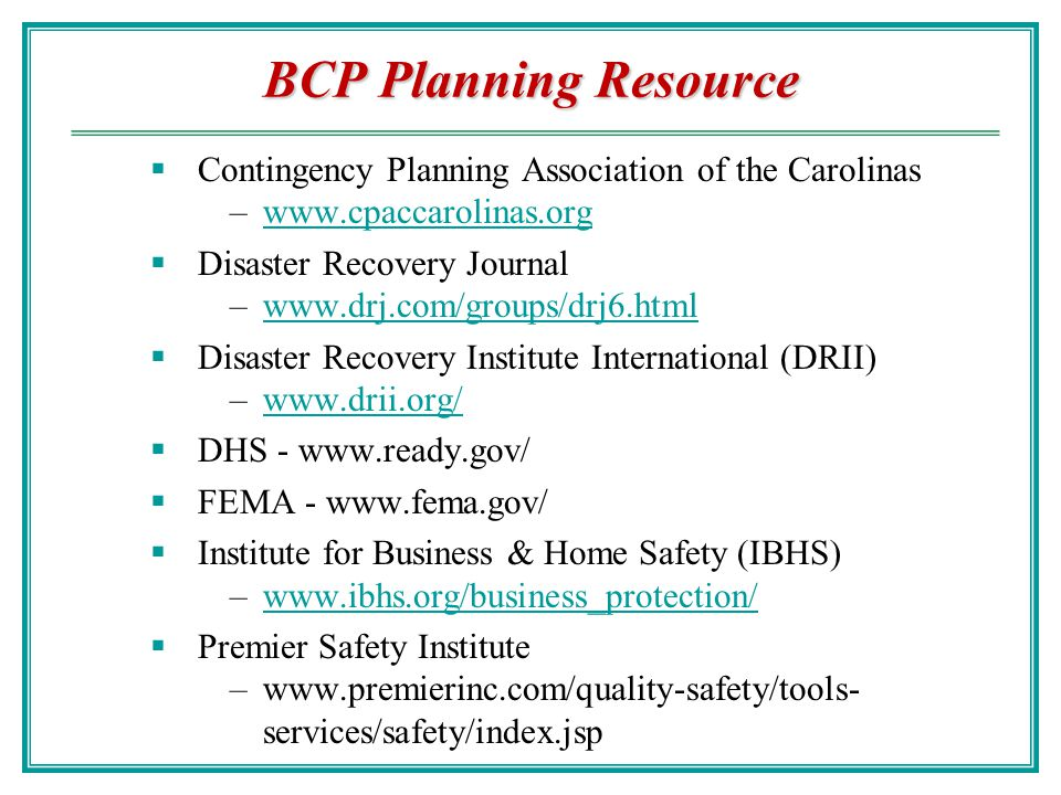 BCP Planning Resource Contingency Planning Association of the Carolinas. www.cpaccarolinas.org. Disaster Recovery Journal.