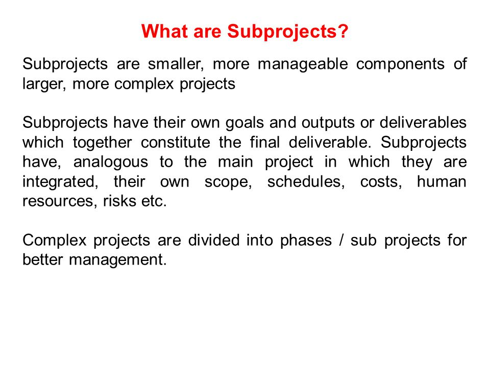 What are Subprojects Subprojects are smaller, more manageable components of larger, more complex projects.