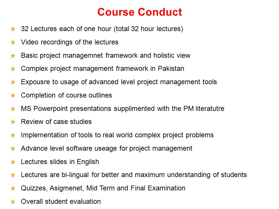 Course Conduct 32 Lectures each of one hour (total 32 hour lectures)