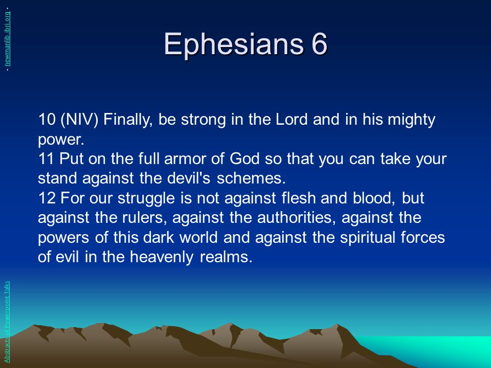 Ephesians 6 - newmanlib.ibri.org - 10 (NIV) Finally, be strong in the Lord and in his mighty power.