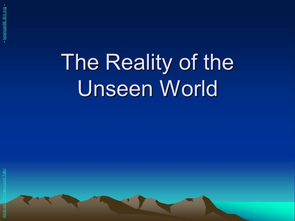 The Reality of the Unseen World