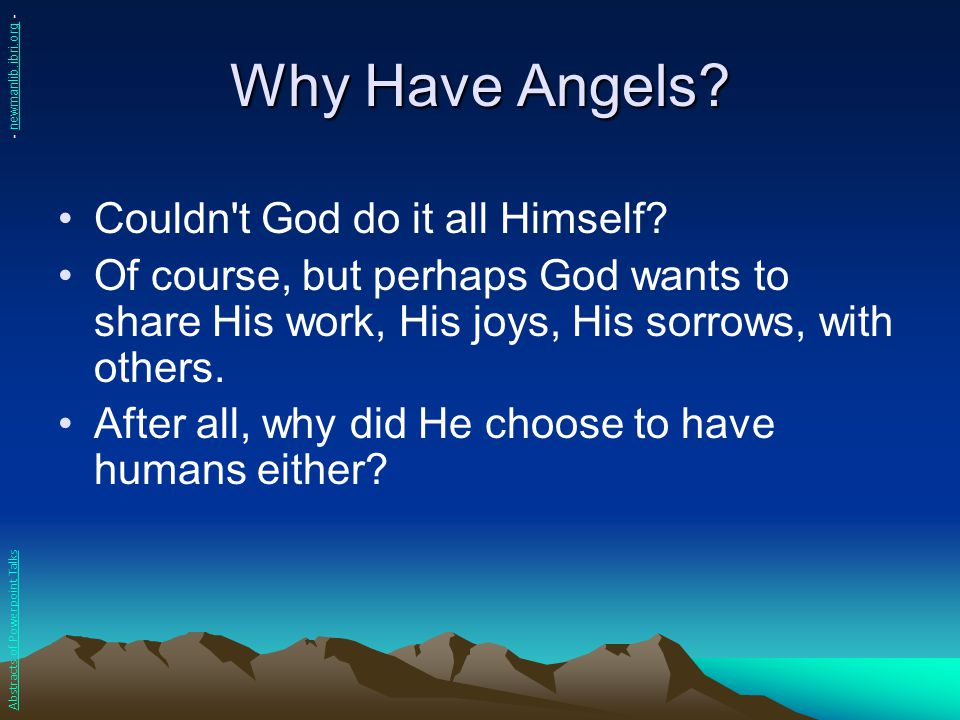 Why Have Angels Couldn t God do it all Himself