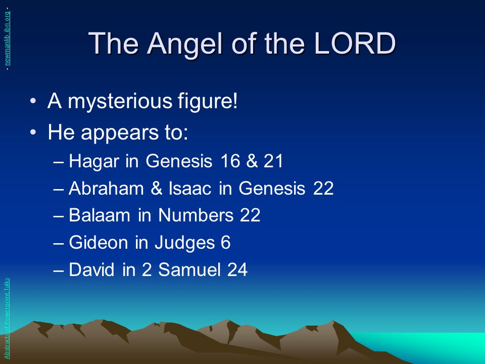 The Angel of the LORD A mysterious figure! He appears to: