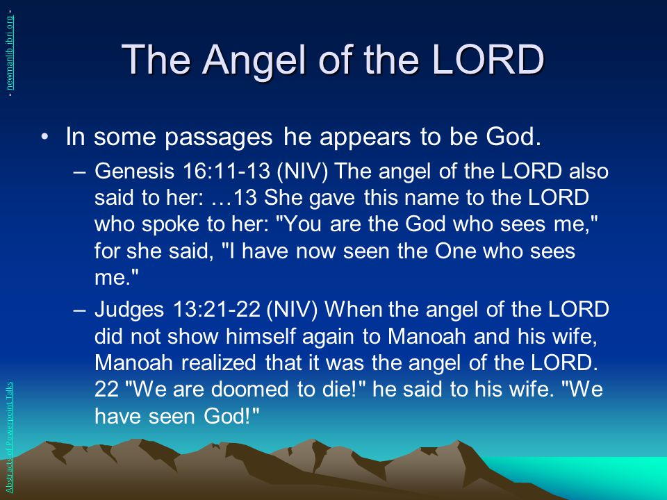 The Angel of the LORD In some passages he appears to be God.