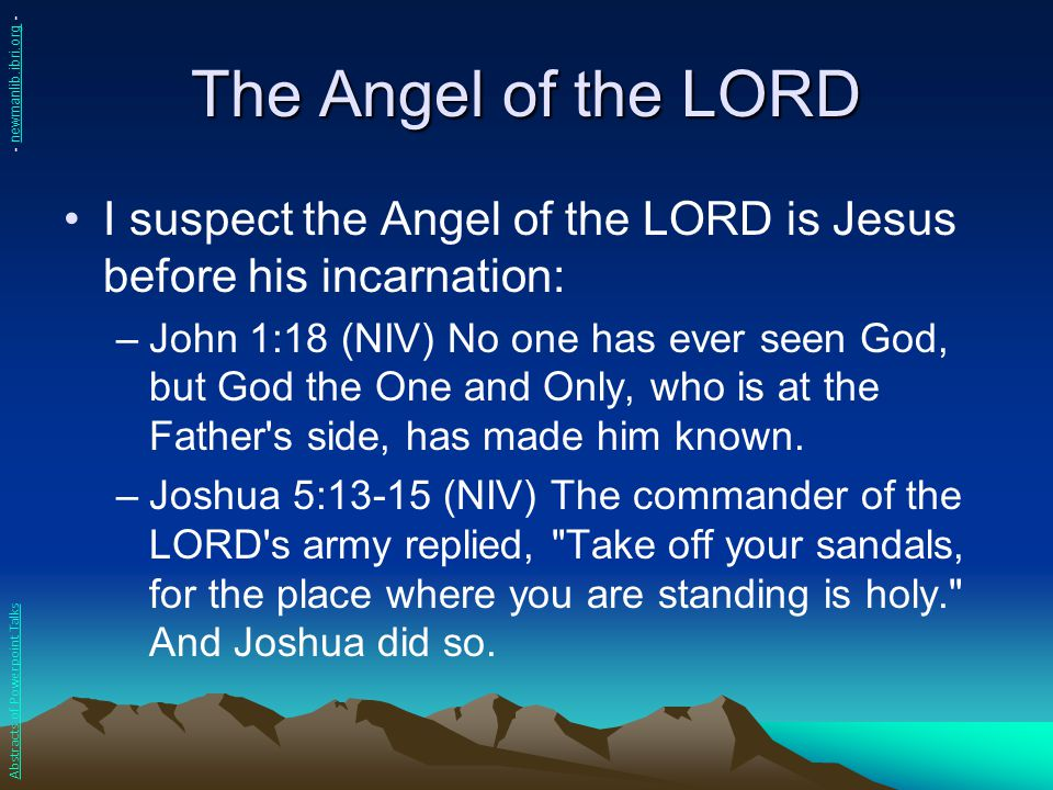 The Angel of the LORD - newmanlib.ibri.org - I suspect the Angel of the LORD is Jesus before his incarnation:
