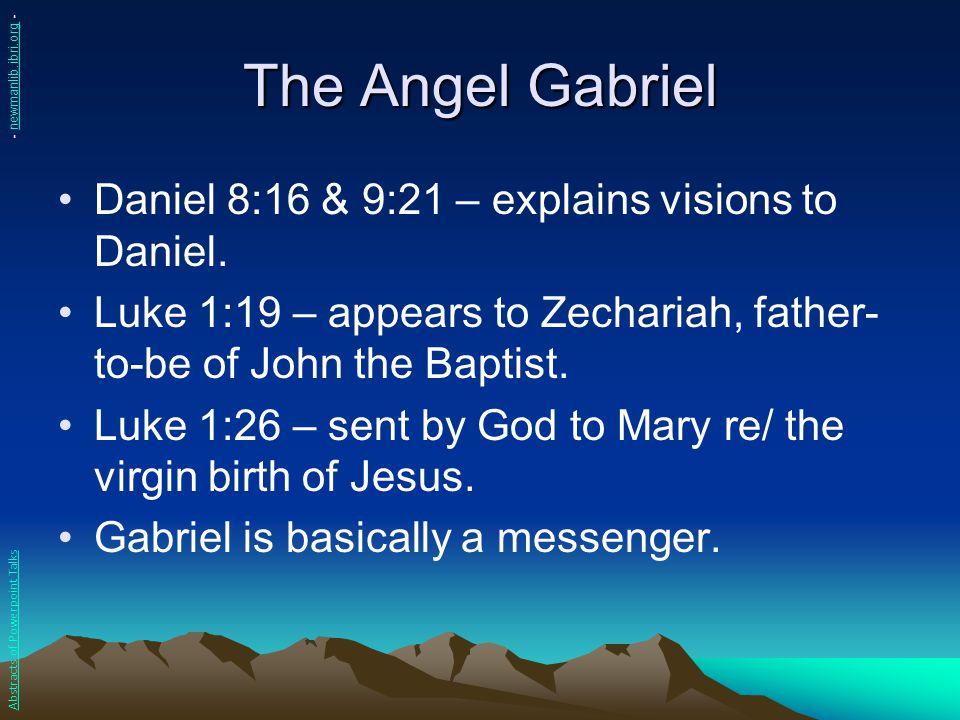 The Angel Gabriel Daniel 8:16 & 9:21 – explains visions to Daniel.