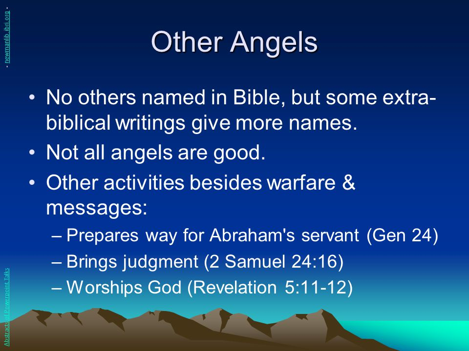 Other Angels - newmanlib.ibri.org - No others named in Bible, but some extra-biblical writings give more names.