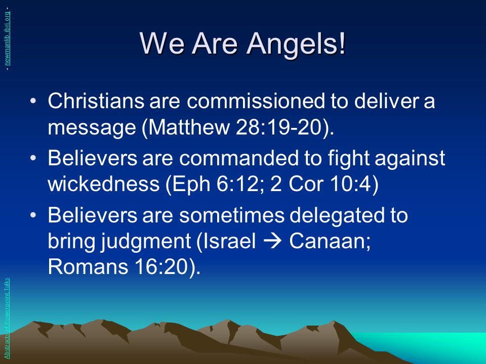 We Are Angels! - newmanlib.ibri.org - Christians are commissioned to deliver a message (Matthew 28:19-20).