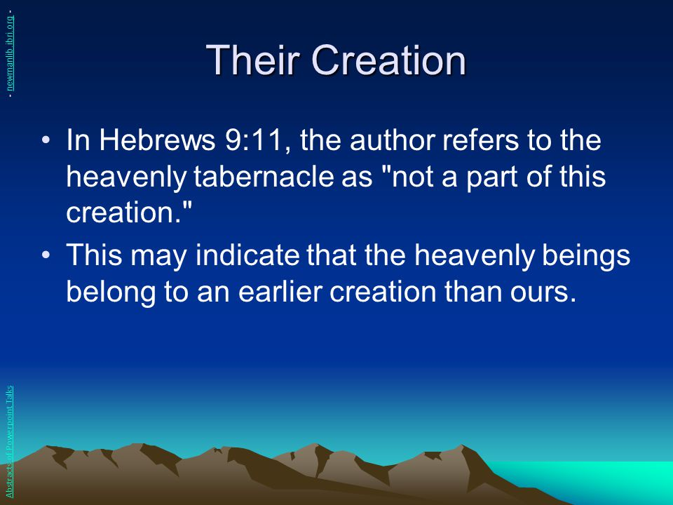Their Creation - newmanlib.ibri.org - In Hebrews 9:11, the author refers to the heavenly tabernacle as not a part of this creation.