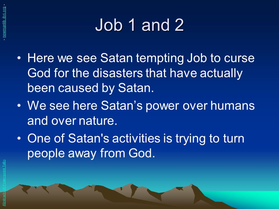 Job 1 and 2 - newmanlib.ibri.org - Here we see Satan tempting Job to curse God for the disasters that have actually been caused by Satan.