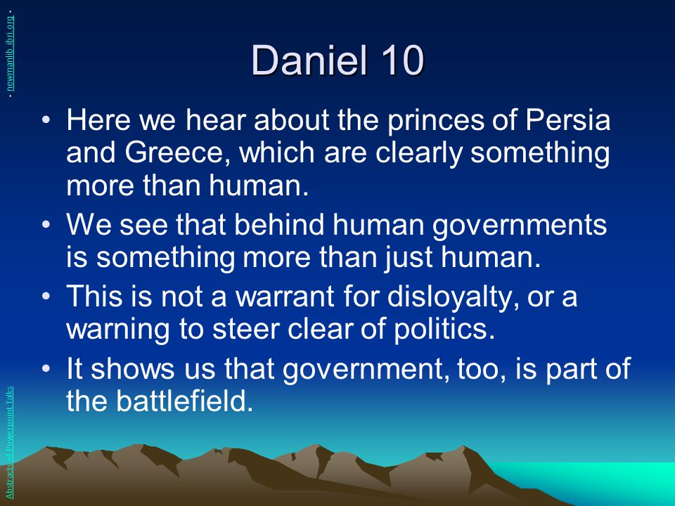 Daniel 10 - newmanlib.ibri.org - Here we hear about the princes of Persia and Greece, which are clearly something more than human.