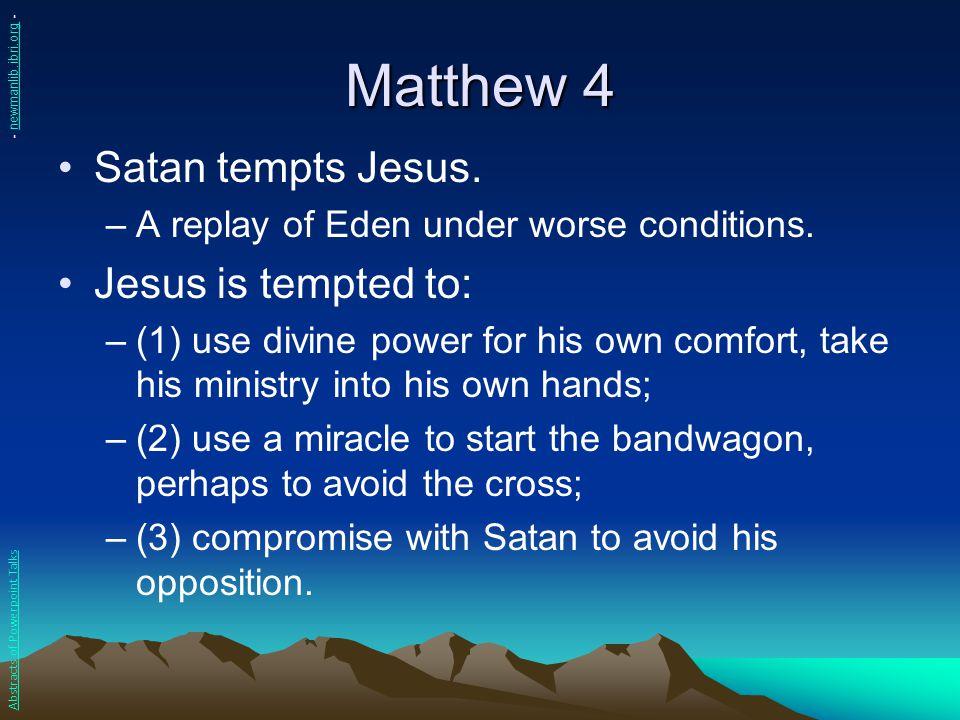 Matthew 4 Satan tempts Jesus. Jesus is tempted to: