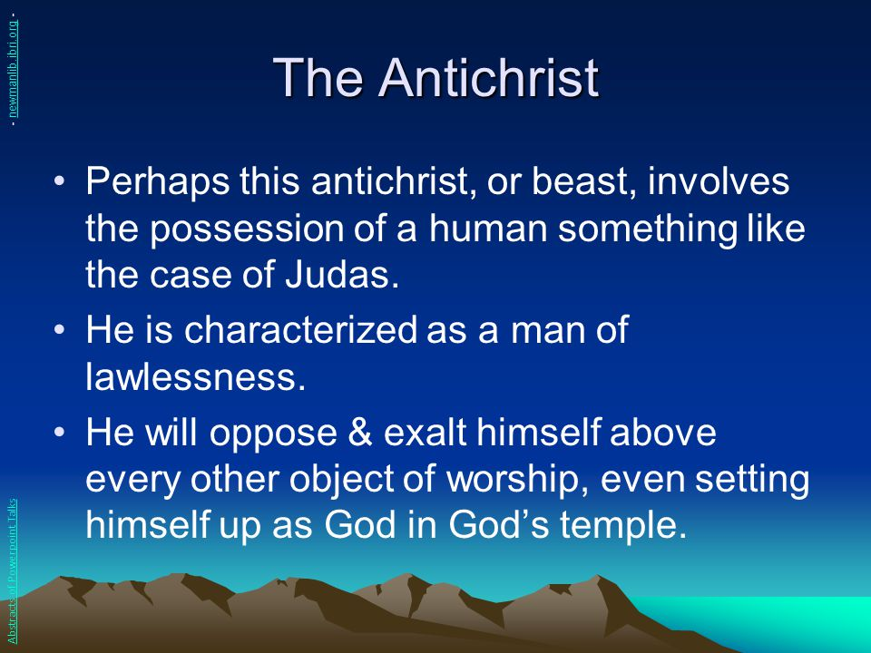 The Antichrist - newmanlib.ibri.org - Perhaps this antichrist, or beast, involves the possession of a human something like the case of Judas.