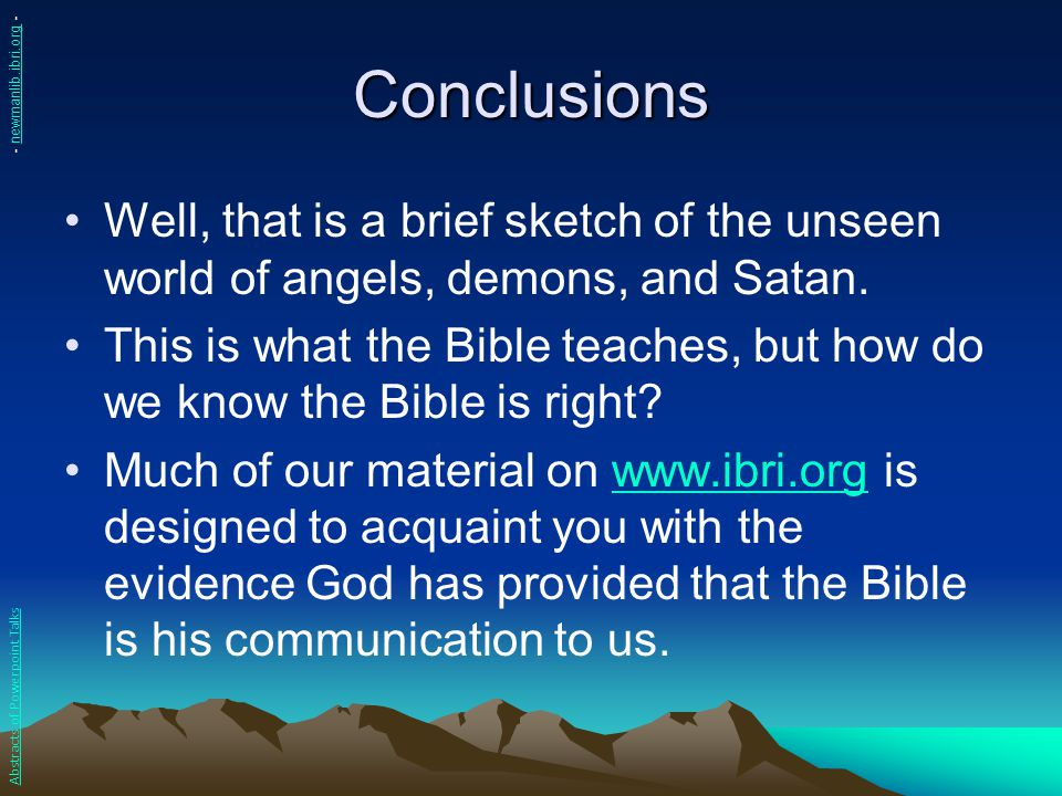 Conclusions - newmanlib.ibri.org - Well, that is a brief sketch of the unseen world of angels, demons, and Satan.