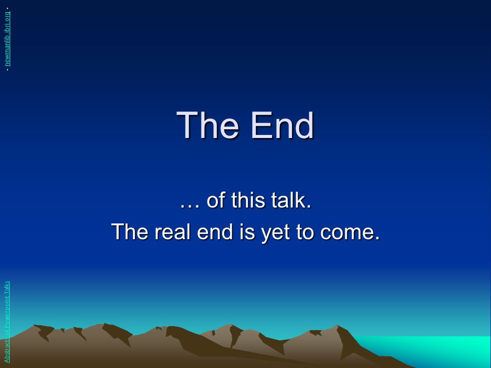 … of this talk. The real end is yet to come.