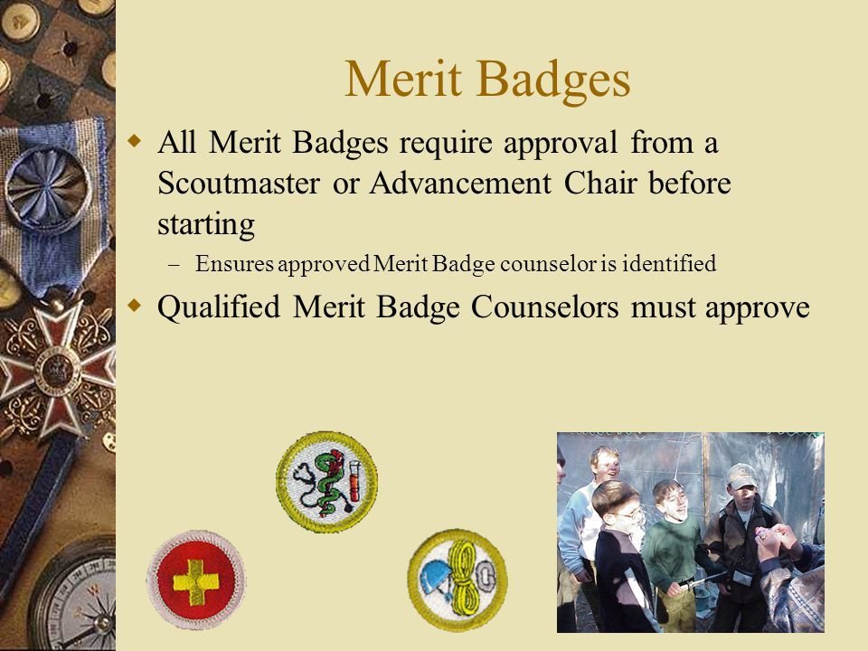 Merit Badges All Merit Badges require approval from a Scoutmaster or Advancement Chair before starting.