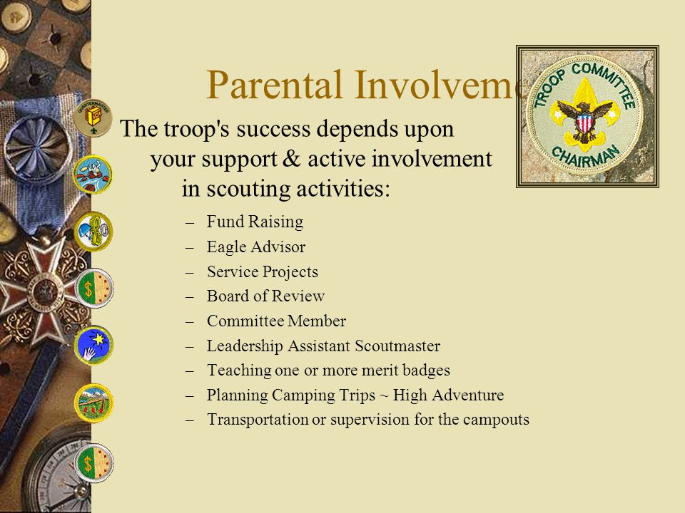 Parental Involvement The troop s success depends upon