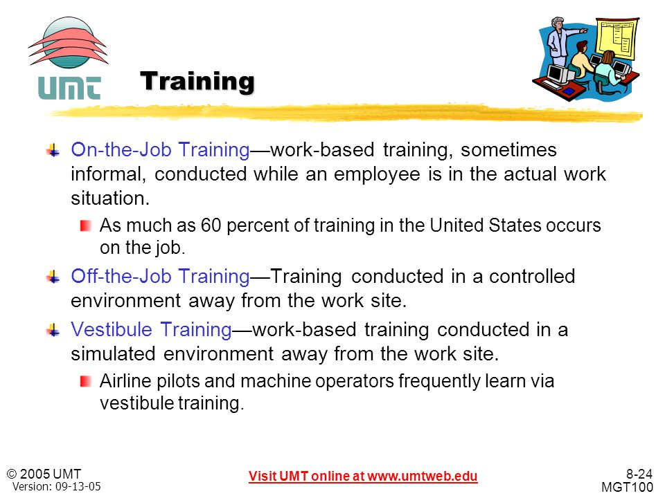 Training On-the-Job Training—work-based training, sometimes informal, conducted while an employee is in the actual work situation.