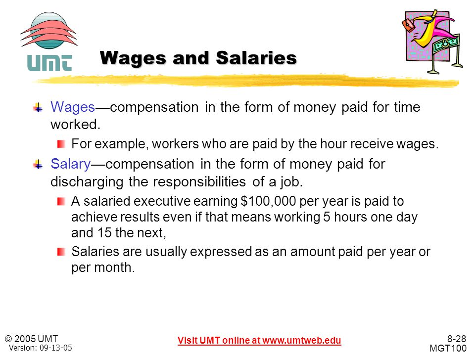 Wages and Salaries Wages—compensation in the form of money paid for time worked. For example, workers who are paid by the hour receive wages.
