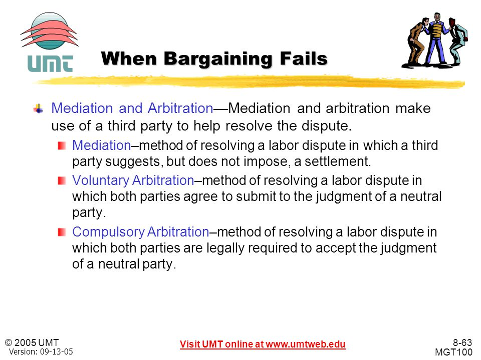 When Bargaining Fails Mediation and Arbitration—Mediation and arbitration make use of a third party to help resolve the dispute.