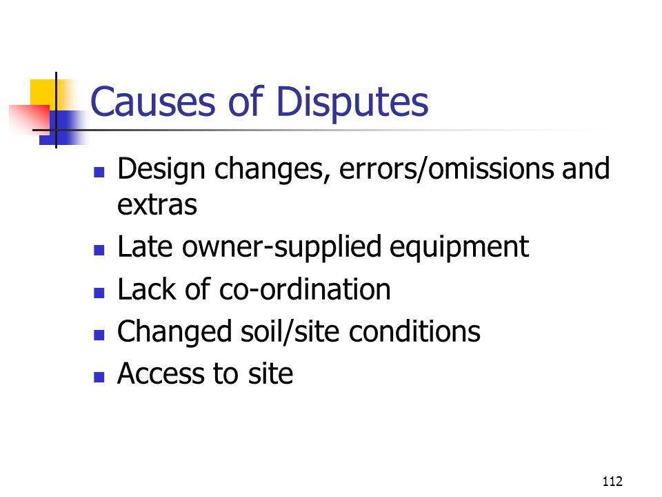 Causes of Disputes Design changes, errors/omissions and extras