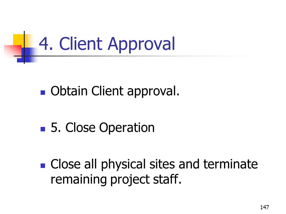 4. Client Approval Obtain Client approval. 5. Close Operation