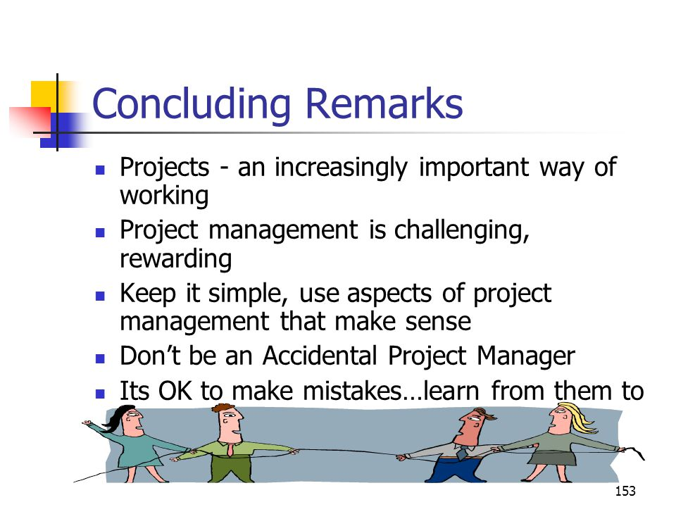 Concluding Remarks Projects - an increasingly important way of working