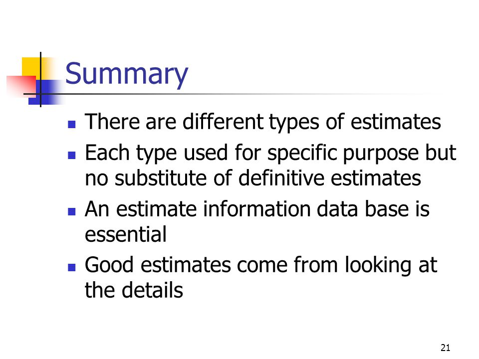 Summary There are different types of estimates