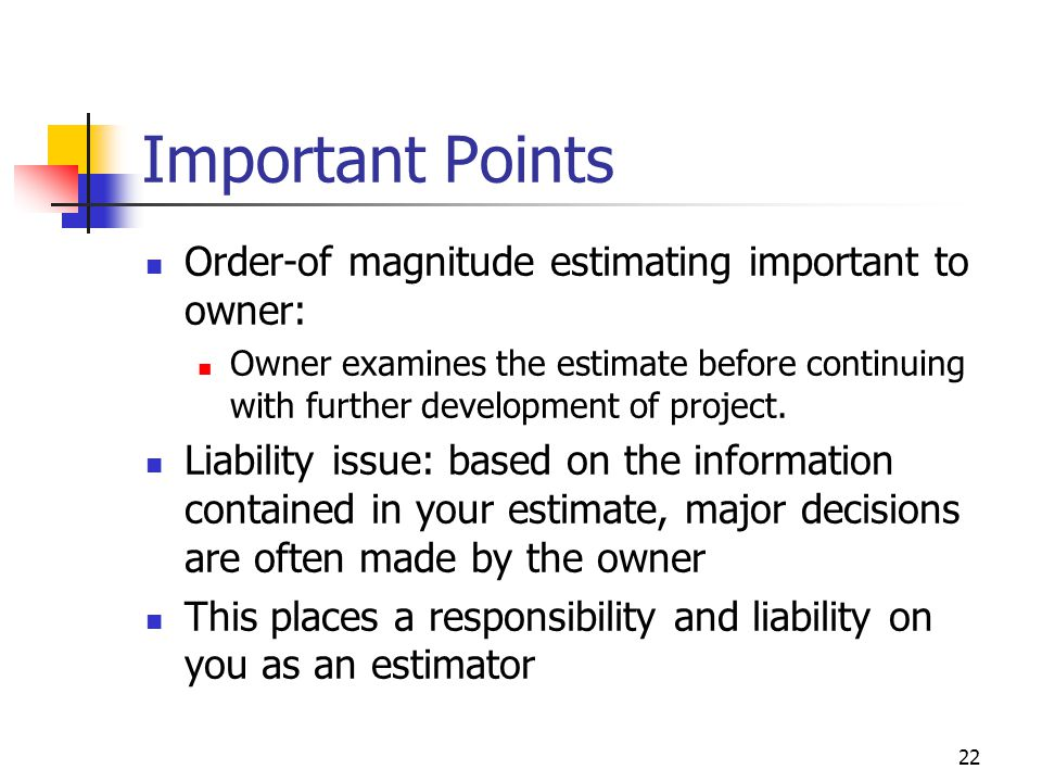 Important Points Order-of magnitude estimating important to owner: