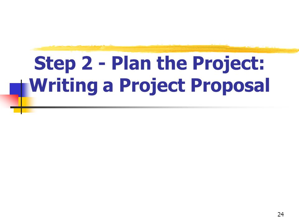 Step 2 - Plan the Project: Writing a Project Proposal