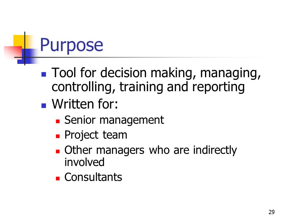 Purpose Tool for decision making, managing, controlling, training and reporting. Written for: Senior management.