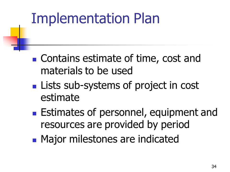Implementation Plan Contains estimate of time, cost and materials to be used. Lists sub-systems of project in cost estimate.