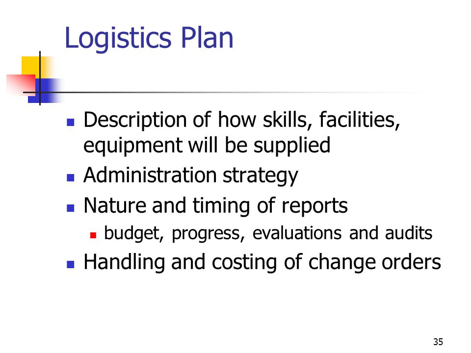Logistics Plan Description of how skills, facilities, equipment will be supplied. Administration strategy.