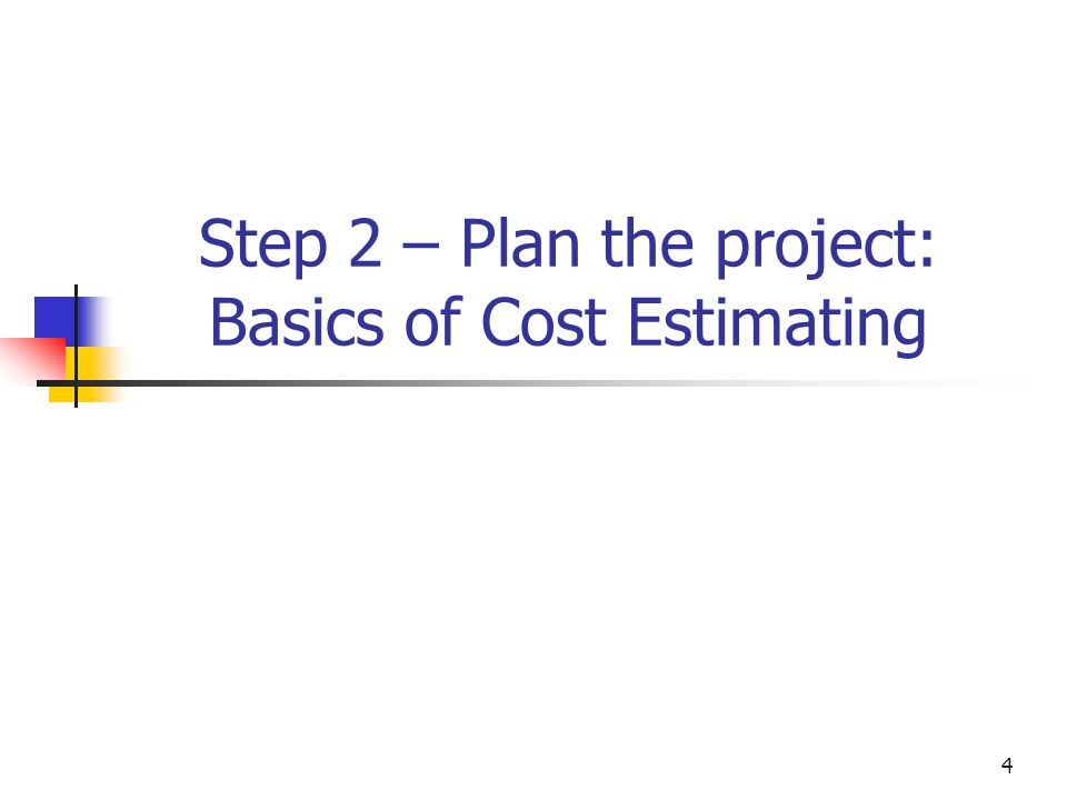 Step 2 – Plan the project: Basics of Cost Estimating
