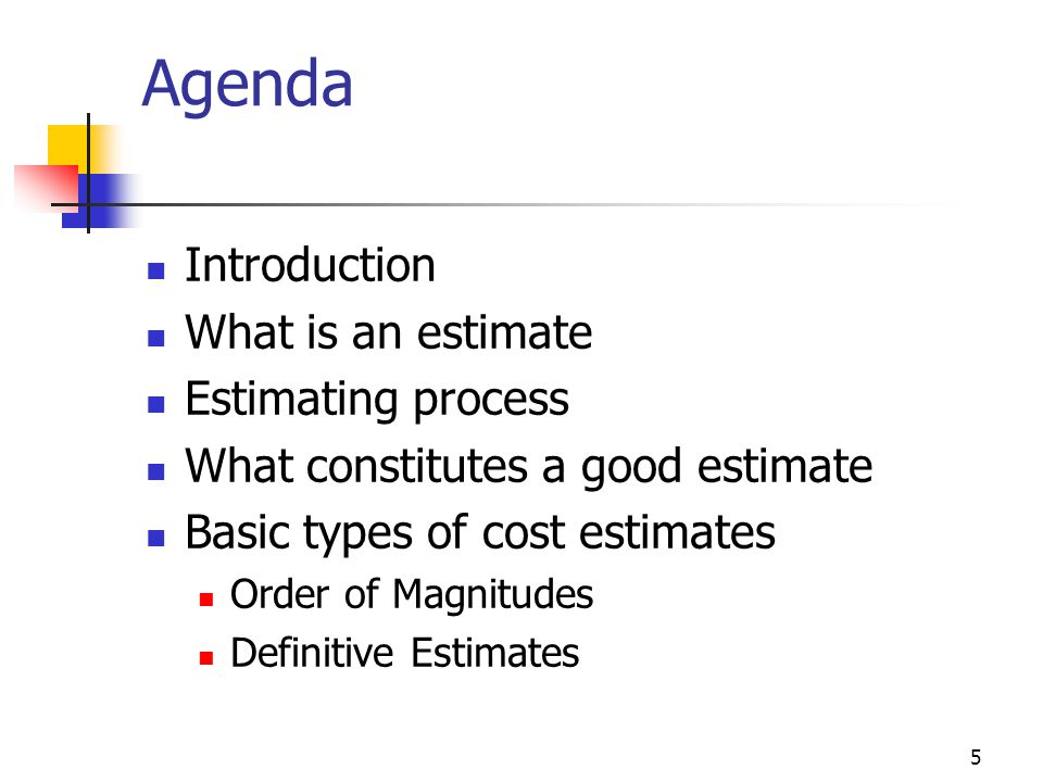Agenda Introduction What is an estimate Estimating process