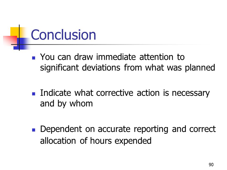Conclusion You can draw immediate attention to significant deviations from what was planned.