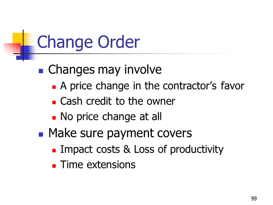 Change Order Changes may involve Make sure payment covers
