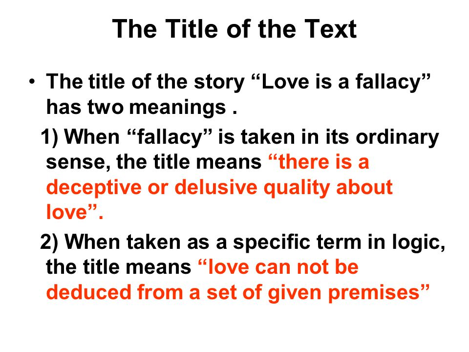 The Title of the Text The title of the story Love is a fallacy has two meanings .