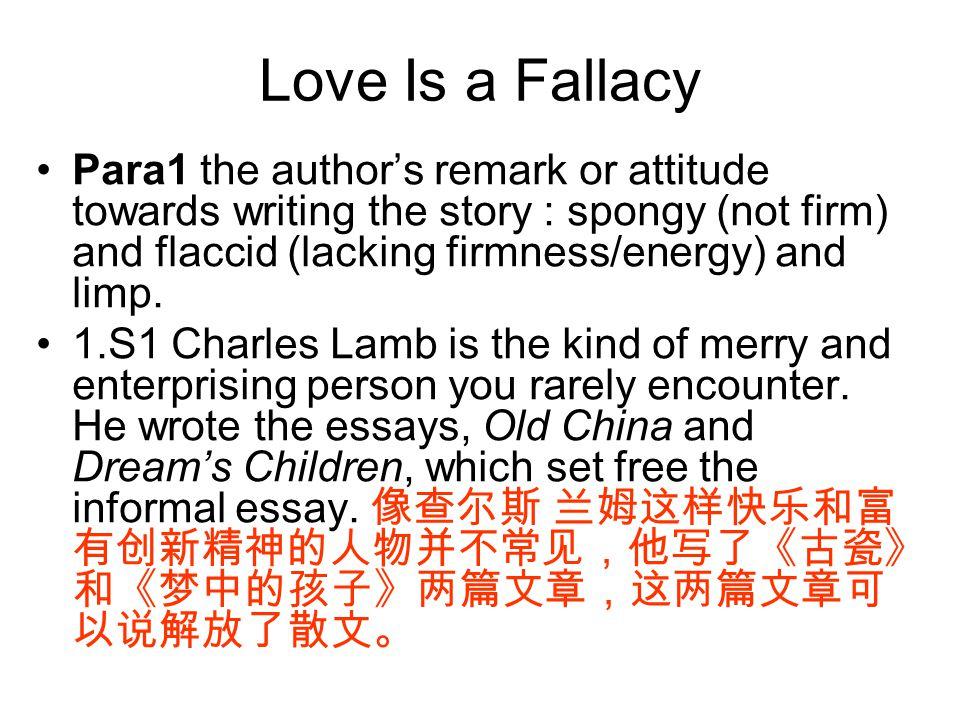 Love Is a Fallacy Para1 the author's remark or attitude towards writing the story : spongy (not firm) and flaccid (lacking firmness/energy) and limp.