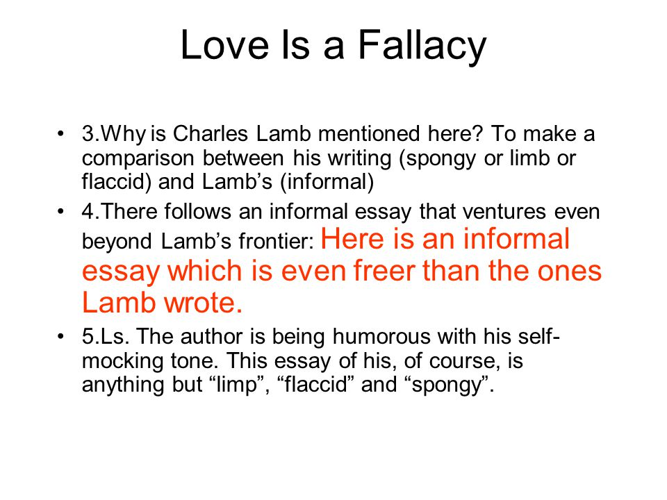 Love Is a Fallacy 3.Why is Charles Lamb mentioned here To make a comparison between his writing (spongy or limb or flaccid) and Lamb's (informal)