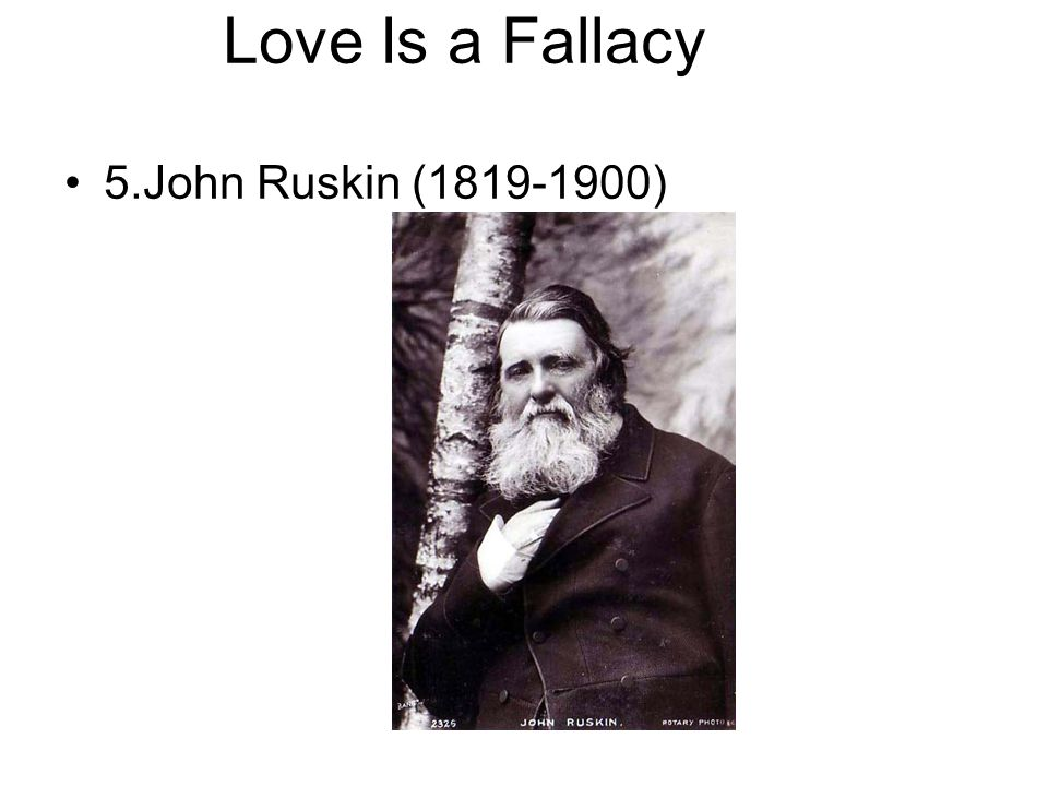 Love Is a Fallacy 5.John Ruskin (1819-1900)