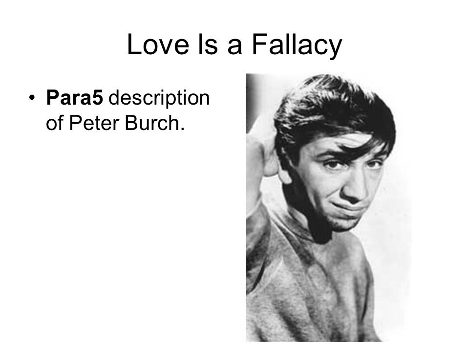 Love Is a Fallacy Para5 description of Peter Burch.