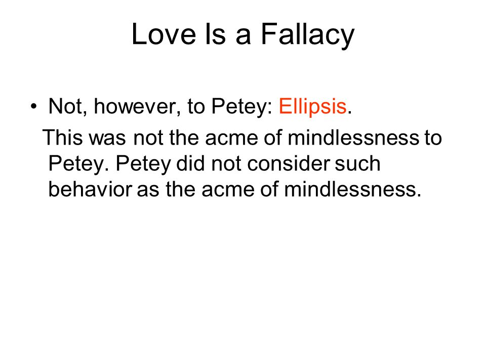 Love Is a Fallacy Not, however, to Petey: Ellipsis.
