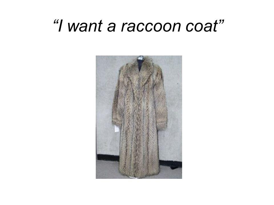 I want a raccoon coat