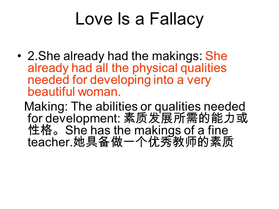 Love Is a Fallacy 2.She already had the makings: She already had all the physical qualities needed for developing into a very beautiful woman.