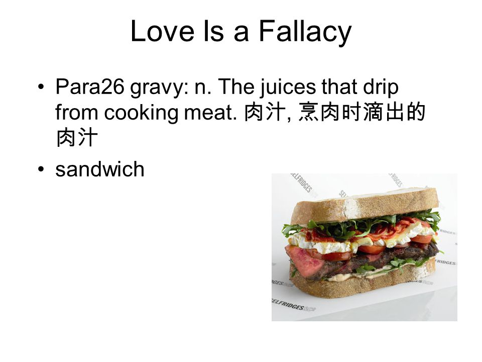 Love Is a Fallacy Para26 gravy: n. The juices that drip from cooking meat. 肉汁, 烹肉时滴出的肉汁 sandwich