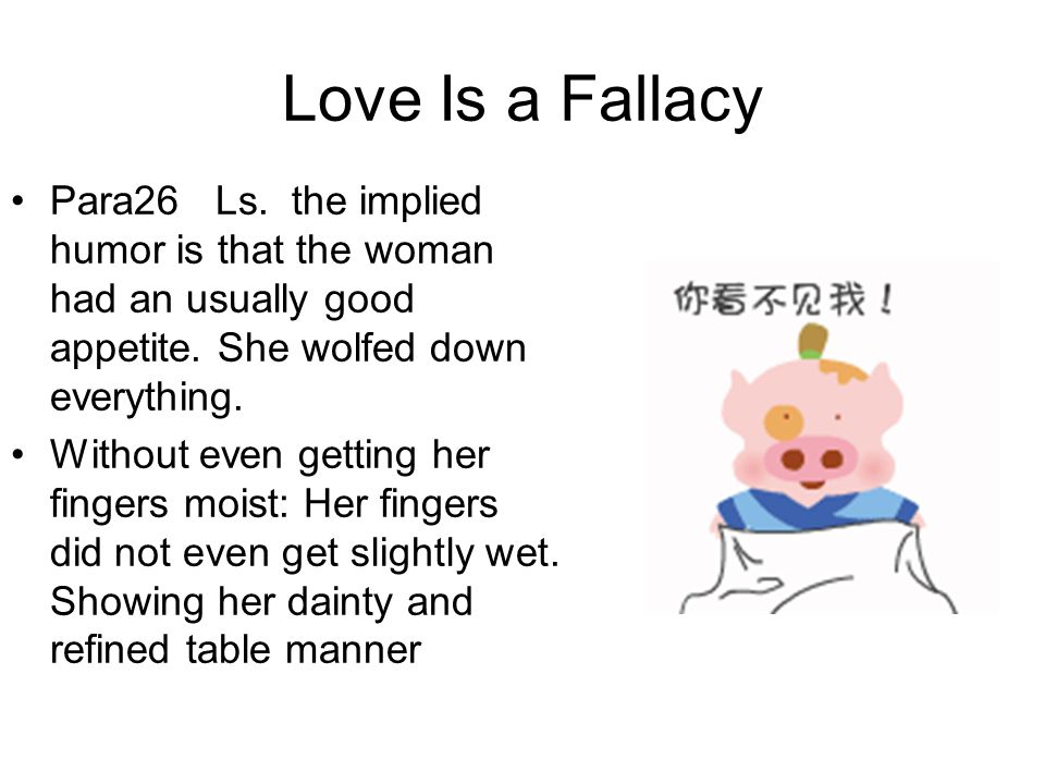 Love Is a Fallacy Para26 Ls. the implied humor is that the woman had an usually good appetite. She wolfed down everything.
